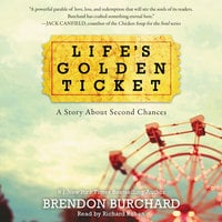 Life's Golden Ticket: A Story About Second Chances - Brendon Burchard