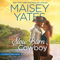 Slow Burn Cowboy: A Copper Ridge Novel - Maisey Yates