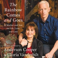 The Rainbow Comes and Goes: A Mother and Son On Life, Love, and Loss - Anderson Cooper,Gloria Vanderbilt