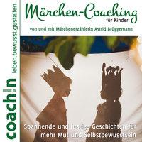 Märchen-Coaching für Kinder: Spannende und lustige Geschichten für mehr Mut und Selbstbewusstsein - Abbas Schirmohammadi, Astrid Brüggemann