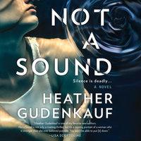 Not a Sound: A Novel - Heather Gudenkauf