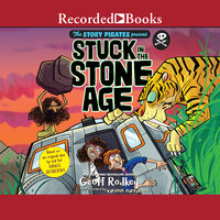 Stuck in the Stone Age - Geoff Rodkey, The Story Pirates