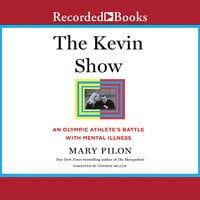 The Kevin Show: An Olympic Athlete's Battle with Mental Illness - Mary Pilon