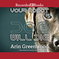 Your Robot Dog Will Die - Arin Greenwood
