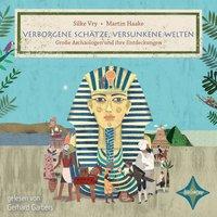 Verborgene Schätze, versunkene Welten: Große Archäologen und ihre Entdeckungen - Silke Vry, Martin Haake