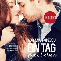 Ein Tag und zwei Leben - Episode 3 - Adriana Popescu