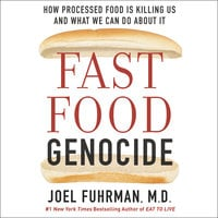 Fast Food Genocide: How Processed Food is Killing Us and What We Can Do About It - Dr. Joel Fuhrman,Robert Phillips