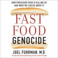 Fast Food Genocide: How Processed Food is Killing Us and What We Can Do About It - Dr. Joel Fuhrman, Robert Phillips