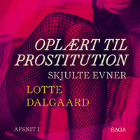 Oplært til prostitution 1: Skjulte evner - Lotte Dalgaard