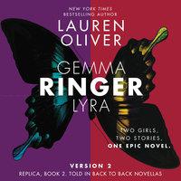 Ringer, Version 2: Replica, Book 2. Told in Back to Back Novellas - Lauren Oliver