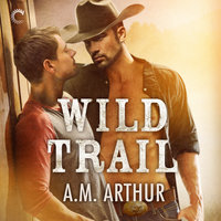 Wild Trail: Clean Slate Ranch - A.M. Arthur