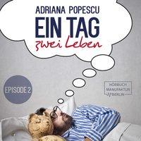 Ein Tag und zwei Leben - Episode 2 - Adriana Popescu