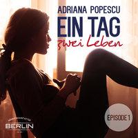 Ein Tag und zwei Leben - Episode 1 - Adriana Popescu