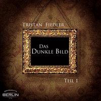 Das Dunkle Bild - Teil 1 - Tristan Fiedler