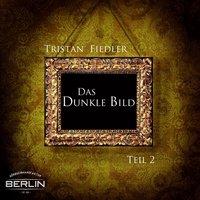 Das Dunkle Bild - Teil 2 - Tristan Fiedler