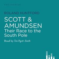 Scott & Amundsen: Their Race to the South Pole - Roland Huntford