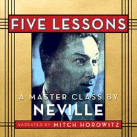 Five Lessons: A Master Class - Neville Goddard