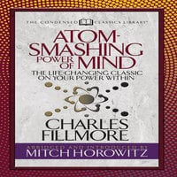 Atom-Smashing Power of Mind: The Life-Changing Classic on Your Power Within - Charles Fillmore