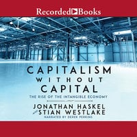 Capitalism Without Capital: The Rise of the Intangible Economy - Stian Westlake, Jonathan Haskel