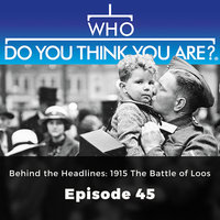 Behind the Headlines: 1915 The Battle of Loos – Who Do You Think You Are?, Episode 45 - Jad Adams