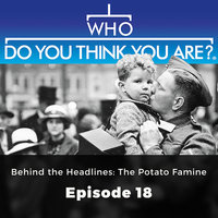 Behind the Headlines: The Potato Famine – Who Do You Think You Are?, Episode 18 - Jad Adams