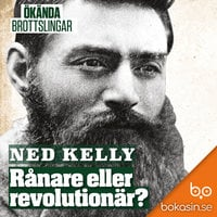 Ned Kelly – rånare eller revolutionär? - Bokasin