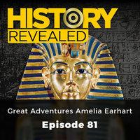 Great Adventurers Amelia Earhart: History Revealed, Episode 81 - Pat Kinsella
