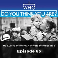 My Eureka Moment: A Private Member Tree – Who Do You Think You Are?, Episode 63 - Gail Dixon