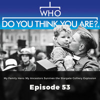 My Family Hero: My Ancestors Survived the Stargate Colliery Explosion – Who Do You Think You Are?, Episode 53 - Gail Dixon