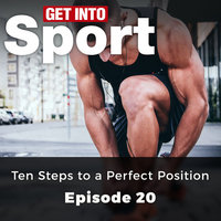 Ten Steps to a Perfect Position: Get Into Sport Series, Episode 20 - Neil Pedoe