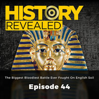 The Biggest Bloodiest Battle Ever Fought On English Soil: History Revealed, Episode 44 - Julian Humphrys