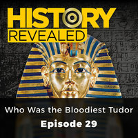 Who Was the Bloodiest Tudor: History Revealed, Episode 29 - Tracy Borman