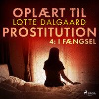 Oplært til prostitution 4: I fængsel - Lotte Dalgaard