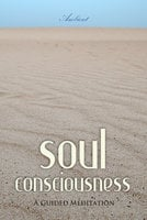 Soul Consciousness: A Guided Meditation - Greg Cetus
