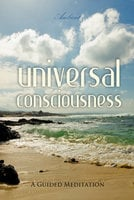 Universal Consciousness: A Guided Meditation - Greg Cetus