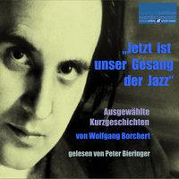 Jetzt ist unser Gesang der Jazz - Ausgewählte Kurzgeschichten - Wolfgang Borchert
