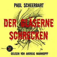Der gläserne Schrecken - Paul Scheerbart
