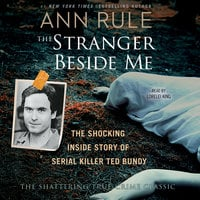 The Stranger Beside Me: The Shocking Inside Story of Serial Killer Ted Bundy - Ann Rule