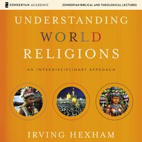 Understanding World Religions: Audio Lectures – An Interdisciplinary Approach - Irving Hexham