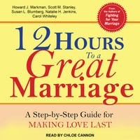 12 Hours to a Great Marriage - Susan L. Blumberg, Natalie H. Jenkins, Howard J. Markman, Scott M. Stanley, Carol Whiteley