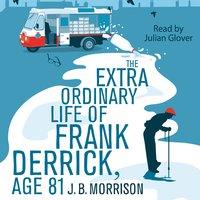 The Extra Ordinary Life of Frank Derrick, Age 81 - J.B. Morrison