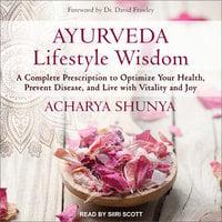 Ayurveda Lifestyle Wisdom - Acharya Shunya