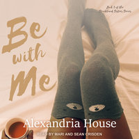 Be with Me - Alexandria House