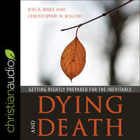 Dying and Death - Joel R. Beeke,Christopher W. Bogosh
