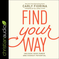 Find Your Way: Unleash Your Power and Highest Potential - Carly Fiorina