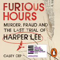 Furious Hours: Murder, Fraud and the Last Trial of Harper Lee - Casey Cep