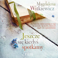 Jeszcze się kiedyś spotkamy - Magdalena Witkiewicz