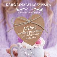 Miłość według przepisu, czyli słodko- gorzkie cappuccino - Karolina Wilczyńska