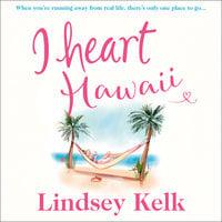 I Heart Hawaii - Lindsey Kelk