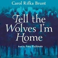 Tell the Wolves I'm Home - Carol Rifka Brunt
